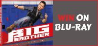 "Enter for your chance to win ""BIG BROTHER"" on Blu-ray Available now on Digital On Blu-ray & DVD May 21"