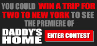 Enter to win a Trip for Two to New York for the premiere of Daddy's Home