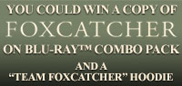 Enter to win a Foxcatcher Hoodie and Blu-ray Combo Pack