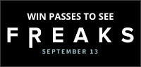 "Enter for your chance to see ""FREAKS."" In theatres September 13"