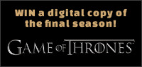 Enter to WIN a Digital Copy of the final season of GAME OF THRONES . Season 8