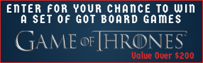 """Enter for your chance to win a set of """"GAME OF THRONES"""" board games. Value over $200 Banner"""