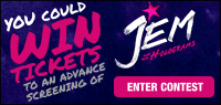 Win Advance Screening Passes to see Jem & the Holograms