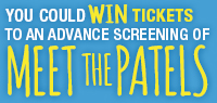 Win Advance Screening Passes to see Meet the Patels