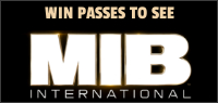"Enter for your chance to win passes to an advance screening of ""MEN IN BLACK INTERNATIONAL"" . In theatres June 14"