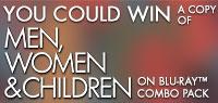 Enter to win a copy of Men, Women And Children on Blu-ray combo pack