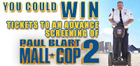 Win Advance Screening tickets to see Paul Blart Mall Cop 2
