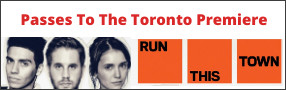 RUN THIS TOWN Toronto Premiere Advance Screening Pass contest