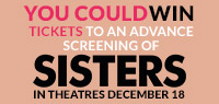 Win Advance Screening Passes to see Sisters