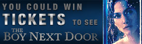 Win Advance Screening or Run of Engagement tickets to see The Boy Next Door