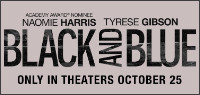 "Enter for your chance to win passes to an advance screening of ""BLACK AND BLUE."" Advance screening in Toronto only. Opens in theatres everywhere October 25."
