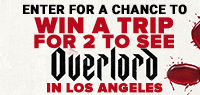 Enter for your chance to win a trip for two to the Los Angeles Fan screening of OVERLORD. Includes airfare, two nights accommodations, guided bus tour & 2 tickets to the OVERLORD screening. Value of prize over $4,100. TRAVEL MUST TAKE PLACE BETWEEN NOV. 6-8, 2018