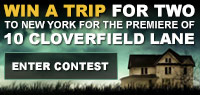 Enter to win a Trip for Two to New York for the premiere of 10 Cloverfield Lane