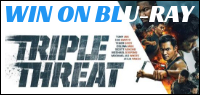 "Enter for your chance to win ""TRIPLE THREAT"" on Blu-ray. Now available on Digital On Blu-ray & DVD May 14"