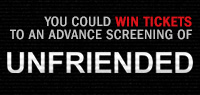 Win advance screening passes or Run of Engagement passes to see  Unfriended