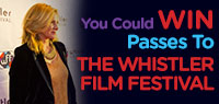 Win a Whistler Film Festival Experience, including festival credentials, Blackcomb lift tickets and passes to the Scandinave Spa