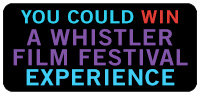 Enter to win a Whistler Film Festival Experience, including industry passes, two nights' accommodation, Blackcomb lift tickets and passes to the Scandinave Spa