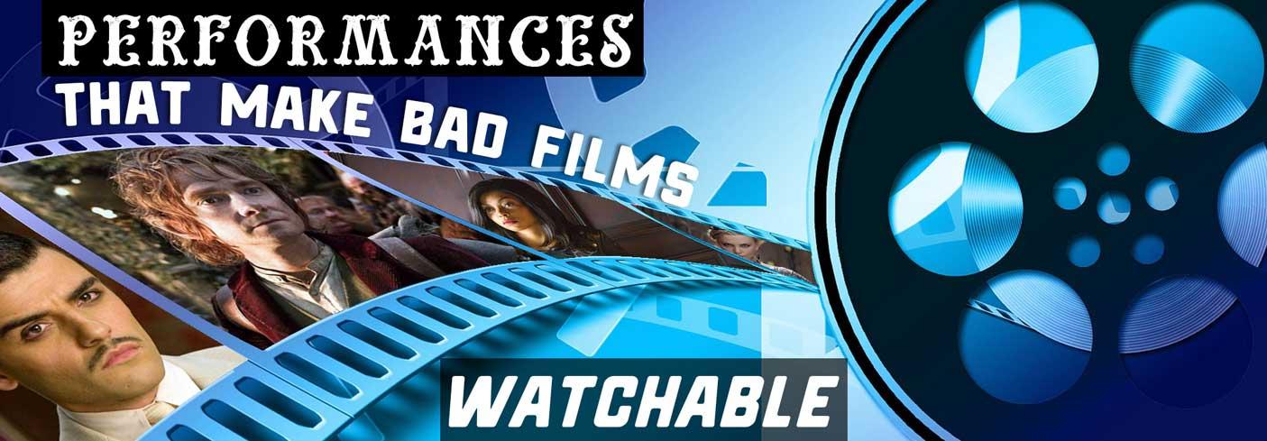 Performances That Make Bad Films Watchable