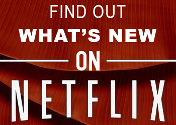 Find out What's new on Netflix!