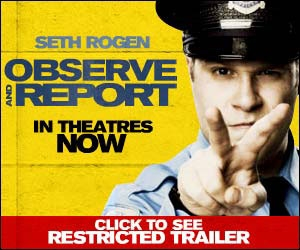 Observe & Report - NOW PLAYING - click here to see the RESTRICTED TRAILER