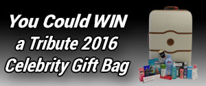 Enter to win one Tribute 2016 Celebrity Gift Bag valued over $1000