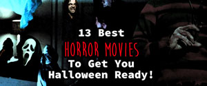 13 Horror Movies to Get you ready for halloween