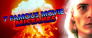 7 Famous Movie Mistakes