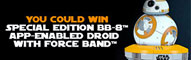 Last Chance to win BB-8 App-Enabled Star Wars Droid with Force Band