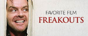 Favorite Film Freakouts Gallery