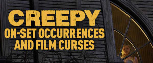Creepy On-Set Occurrences and Film Curses Gallery