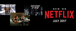 What's New on Netflix: July 2017