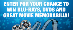 Enter for your chance to win Blu-rays, DVD's and Great Movie Memorabilia.