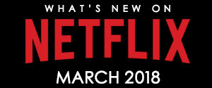 What's New on Netflix – March 2018