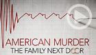 American Murder: The Family Next Door (Netflix)