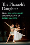 Ballet in Cinema: The Pharaoh's Daughter from the Bolshoi Ballet